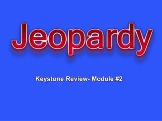 Keystone Review- Module #2