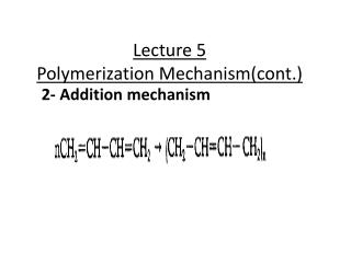 Lecture 5 Polymerization Mechanism(cont.)