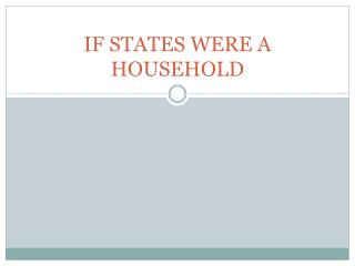 IF STATES WERE A HOUSEHOLD