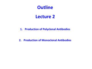 Outline  Lecture 2 Production of Polyclonal Antibodies Production of Monoclonal Antibodies