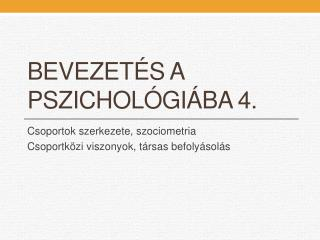 BEVEZETÉS A PSZICHOLÓGIÁBA  4.