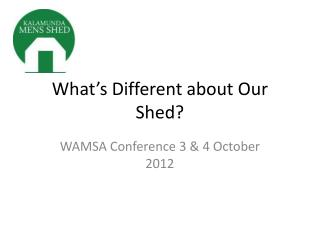 What�s Different about Our Shed?