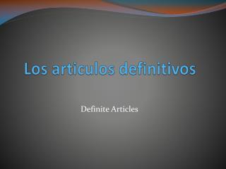 Los  articulos definitivos