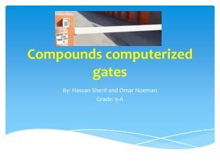 Compounds computerized gates
