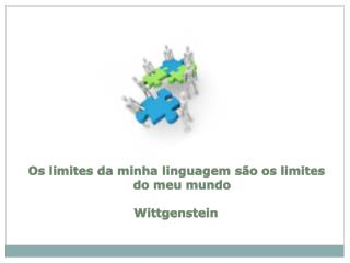 Os limites da minha linguagem s�o os limites do meu mundo Wittgenstein