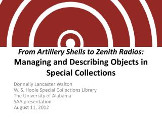From Artillery Shells to Zenith Radios:  Managing and Describing Objects in Special Collections