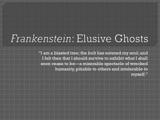 Frankenstein : Elusive Ghosts