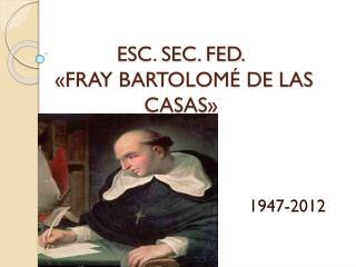 ESC. SEC. FED.  «FRAY BARTOLOMÉ DE LAS CASAS»