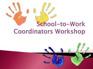 School-to-Work Coordinators Workshop