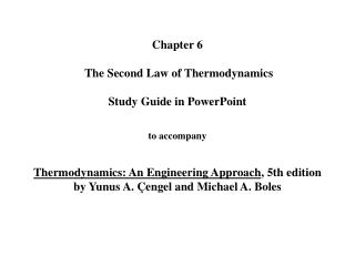 Chapter 6   The Second Law of Thermodynamics   Study Guide in PowerPoint   to accompany   Thermodynamics: An Engineering