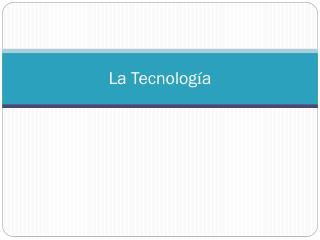 La Tecnolog � a