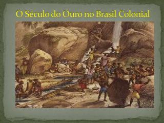 O S�culo do Ouro no Brasil Colonial