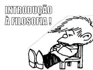 INTRODUÇÃO À FILOSOFIA !