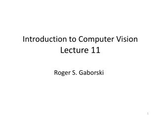 Introduction to Computer Vision Lecture  11