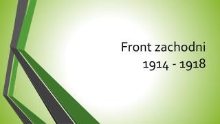 Front zachodni  1914 - 1918