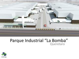 """Parque  Industrial """"La  Bomba """""""