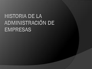 HISTORIA DE LA Administración DE EMPRESAS