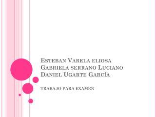 Esteban Varela eliosa Gabriela serrano Luciano Daniel Ugarte García