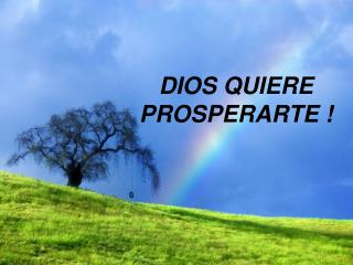DIOS QUIERE PROSPERARTE !