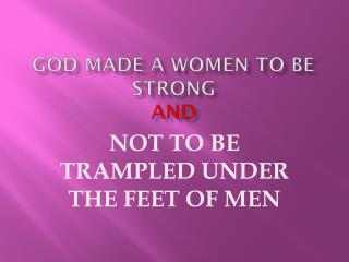 GOD MADE A WOMEN TO BE STRONG AND