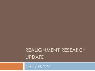Realignment Research Update