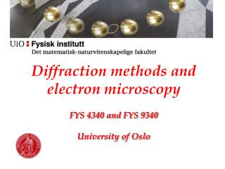 Diffraction methods and electron microscopy FYS 4340 and FYS 9340 University of Oslo