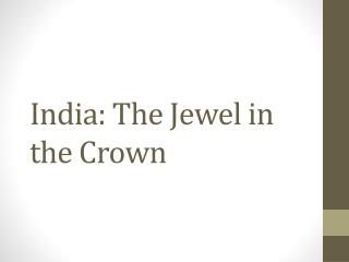 India: The Jewel in the Crown