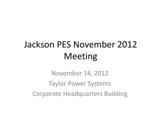 Jackson PES November 2012 Meeting