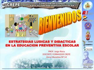 ESTRATEGIAS LUDICAS Y DIDACTICAS  EN LA EDUCACION PREVENTIVA ESCOLAR