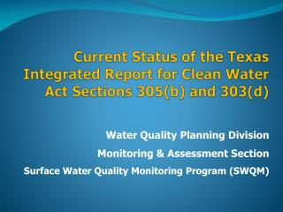 Current Status of the Texas Integrated Report for Clean Water Act Sections 305(b) and 303(d)