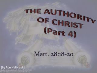 THE AUTHORITY                 OF CHRIST (Part 4)