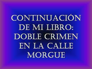 Continuación de mi libro: doble crimen en la calle morgue