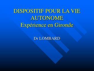 DISPOSITIF POUR LA VIE AUTONOME Exp rience en Gironde