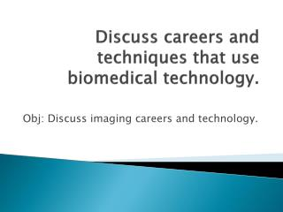 Discuss  careers and techniques that use biomedical  technology .