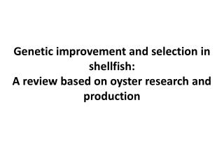 Genetic improvement and selection in shellfish:  A review based on oyster research and production