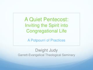 A Quiet Pentecost: Inviting the Spirit into Congregational Life A Potpourri of Practices