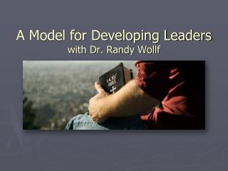 A Model for Developing Leaders with Dr. Randy Wollf