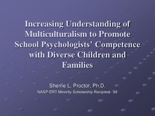 Increasing Understanding of Multiculturalism to Promote School Psychologists  Competence with Diverse Children and Famil