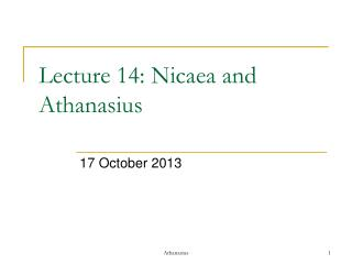 Lecture  14 : Nicaea  and Athanasius