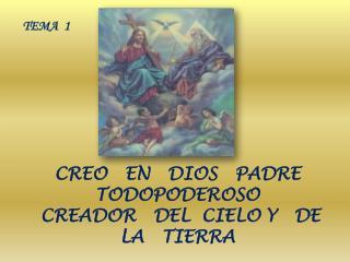 CREO   EN   DIOS   PADRE TODOPODEROSO  CREADOR   DEL  CIELO Y   DE   LA   TIERRA
