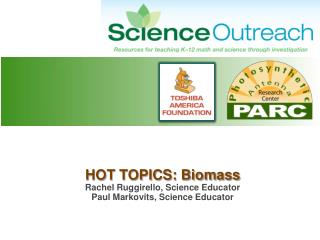 HOT TOPICS: Biomass Rachel Ruggirello, Science Educator Paul  Markovits , Science Educator
