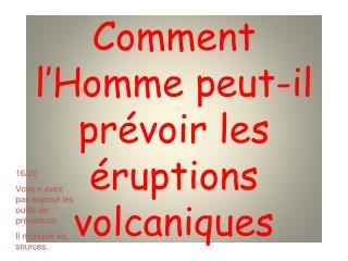 Comment l'Homme peut-il prévoir les éruptions volcaniques