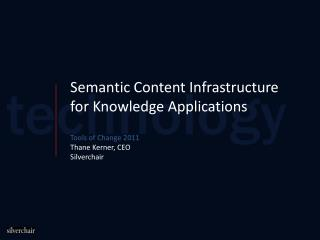 Semantic Content Infrastructure for Knowledge Applications  Tools of Change 2011 Thane Kerner, CEO