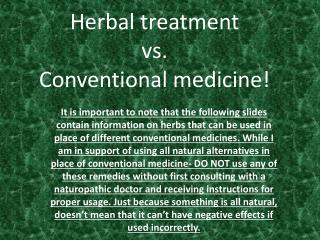 Herbal treatment vs. Conventional medicine!