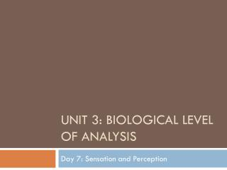 Unit 3: Biological Level of Analysis
