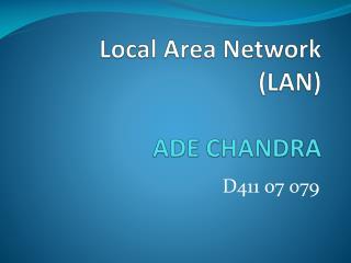 Local Area Network (LAN) ADE CHANDRA