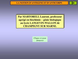 Par MARTORELL Laurent, professeur agr g  en biochimie   g nie biologique au lyc e LANGEVIN-WALLON de CHAMPIGNY SUR MARNE