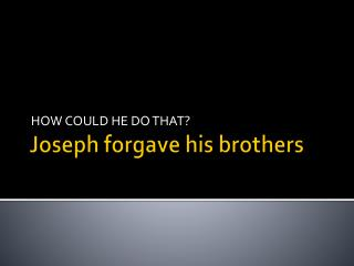 Joseph forgave his brothers