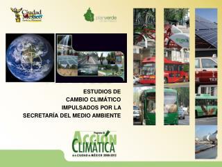ESTUDIOS DE  CAMBIO CLIMÁTICO  IMPULSADOS POR LA  SECRETARÍA DEL MEDIO AMBIENTE