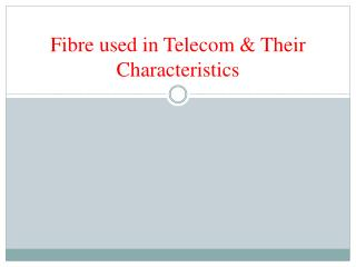 Fibre used in Telecom & Their Characteristics